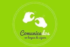 Comunicados, se encargará de la comunicación de las personas sordas.